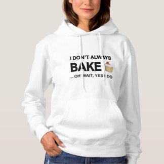 I Don't Always Bake Oh Wait Yes I Do Hoodie