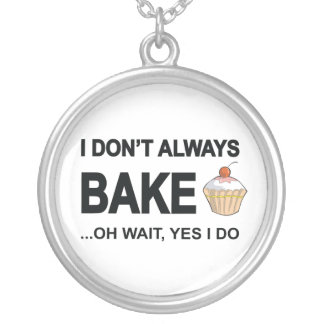 I Don't Always Bake Oh Wait Yes I Do Silver Plated Necklace