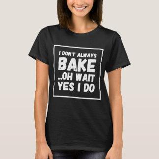 I don't always bake oh wait yes i do T-Shirt