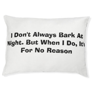 I Don't Always Bark At Night. But When I Do, It's Pet Bed