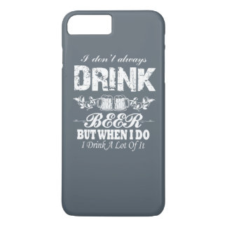 I Don't Always Drink BEER! iPhone 7 Plus Case