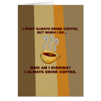 I Don't Always Drink Coffee Card