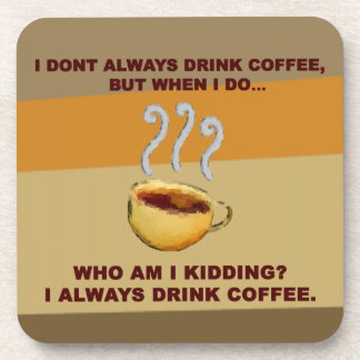 I Don't Always Drink Coffee Coasters