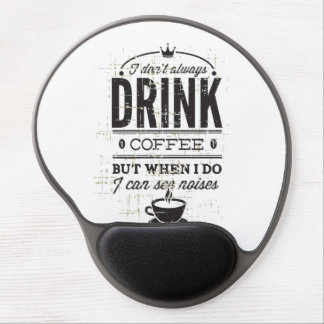 I Don't Always Drink Coffee... Gel Mouse Pad