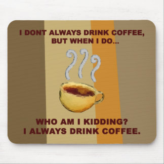 I Don't Always Drink Coffee Mousepad