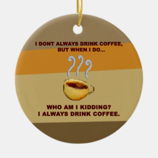 I Don't Always Drink Coffee Christmas Tree Ornaments