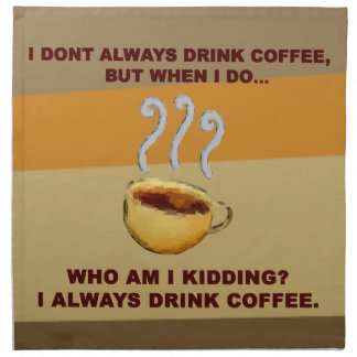 I Don't Always Drink Coffee Printed Napkin
