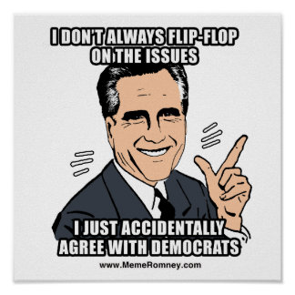 I DON'T ALWAYS FLIP-FLOP ON THE ISSUES POSTERS