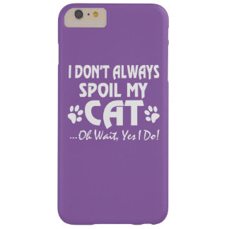 I don't always spoil my cat barely there iPhone 6 plus case