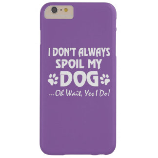I don't always spoil my dog barely there iPhone 6 plus case