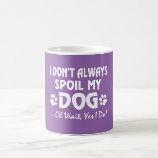 I don't always spoil my dog coffee mug