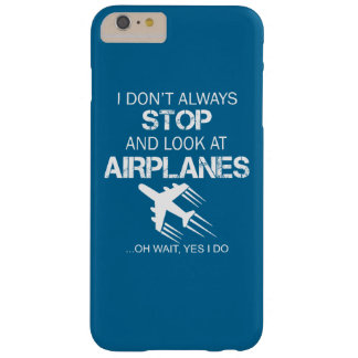 I DON'T ALWAYS STOP AND LOOK AT AIRPLANE BARELY THERE iPhone 6 PLUS CASE