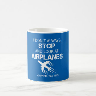 I DON'T ALWAYS STOP AND LOOK AT AIRPLANE COFFEE MUG