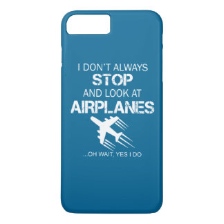 I DON'T ALWAYS STOP AND LOOK AT AIRPLANE iPhone 7 PLUS CASE