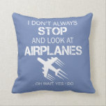 "I DON&#39;T ALWAYS STOP AND LOOK AT AIRPLANE THROW PILLOW<br><div class=""desc"">Not sold in stores</div>"