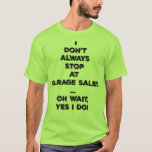 I don't always stop at garage sales oh wait tee