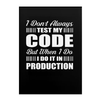I Dont Always Test My Code Programmers Acrylic Print