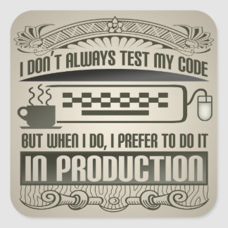 I Don't Always Test my Code Square Sticker