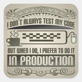 I Don't Always Test my Code Square Sticker