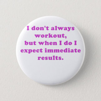 I Dont Always Workout Button