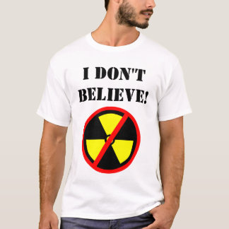 I Don't Believe Custom Anti-Nuke Symbol T-shirt