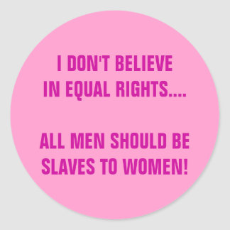 I DON'T BELIEVE IN EQUAL RIGHTS CLASSIC ROUND STICKER