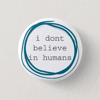 I don't believe in humans button