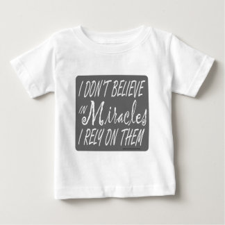 I DON'T BELIEVE IN MIRACLES I RELY ON THEM T-SHIRT