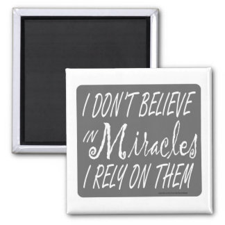 I DON'T BELIEVE IN MIRACLES I RELY ON THEM T-SHIRT 2 INCH SQUARE MAGNET