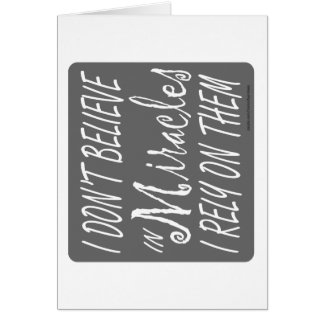 I DON'T BELIEVE IN MIRACLES I RELY ON THEM T-SHIRT CARD