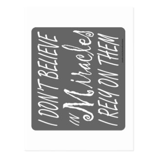 I DON'T BELIEVE IN MIRACLES I RELY ON THEM T-SHIRT POSTCARD
