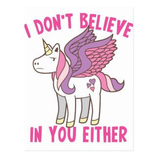 i don't believe in you either! sassy unicorn postcard