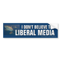 I Don't Believe the Liberal Media bumper sticker