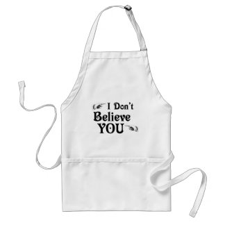 I Don't Believe You Adult Apron
