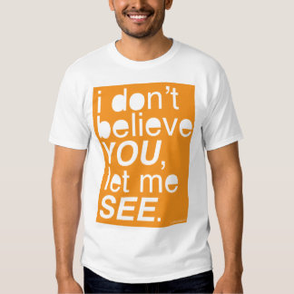 i don't believe you, let me see - orange t shirt