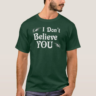 I Don't Believe You T-Shirt