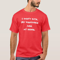 I don't bite.My dentures are at home. T-Shirt