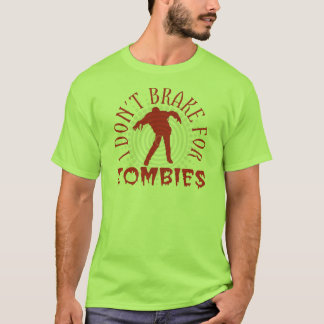 i dont brake for zombies T-Shirt