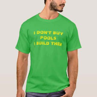 I don't buy pools I build them T-Shirt