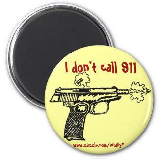 I don't call 911 shooting gun funny magnet
