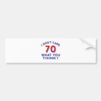I Don't Care 70 Birthday Bumper Sticker