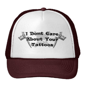 I Dont Care About Your Tattoos Hat