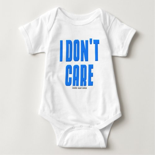I Dont Care Baby Bodysuit