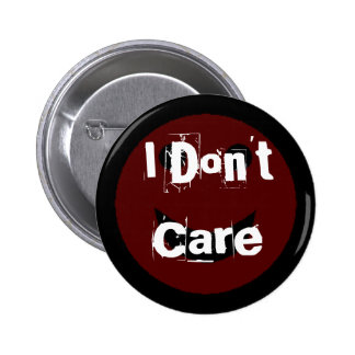 I Don't Care Pinback Button
