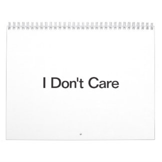 I Don't Care Wall Calendars