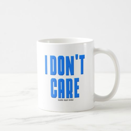 I Dont Care Coffee Mug