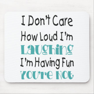 I Don't Care How Loud I'm Laughing - Funny Quote Mouse Pad