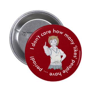 I don't care how many 'likes' people have pinback button