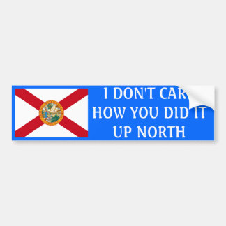 I don't care how you did it up North-Florida Car Bumper Sticker