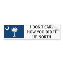 I don't care how you do it up north-South Carolina Bumper Sticker